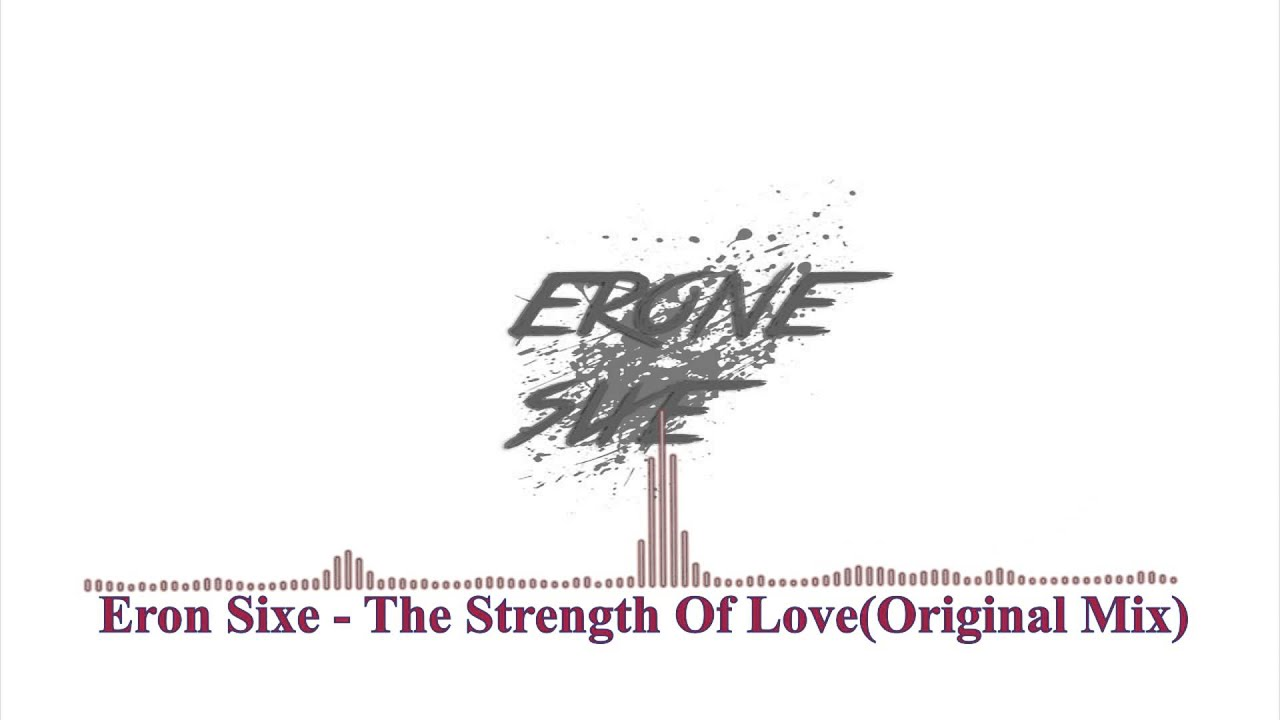 eron sixe the strength of love original mix youtube. Black Bedroom Furniture Sets. Home Design Ideas
