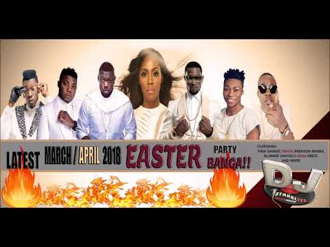 LATEST MARCH/APRIL 2018 NAIJA EASTER BANGA PARTY MIX BY DJ STARBLIZZ -  Музыка для Машины