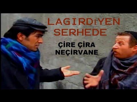 LAGIRDİYEN SERHEDE - ÇİRE ÇİRA NEÇİRVANE kürtçe komedi