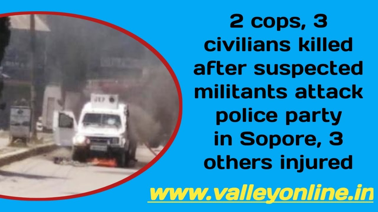 2 cops, 3 civilians killed after suspected militants attack police party in Sopore, 3 others injured