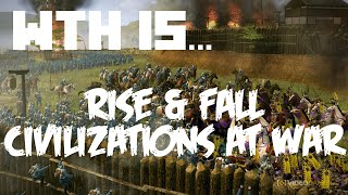 WTH Is... | Rise & Fall - Civilizations At War