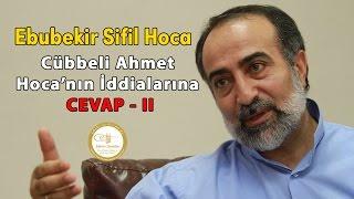Ebubekir Sifil - Cübbeli Ahmet Hoca'nın İddialarına Cevap - II