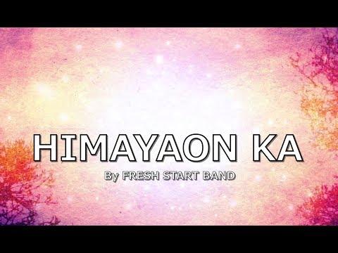 HIMAYAON KA with LYRICS by FRESH START BAND