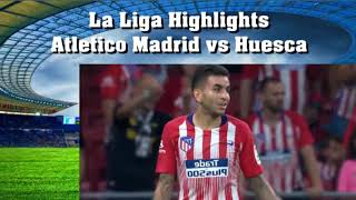 La Liga Highlights Atletico Madrid vs Huesca