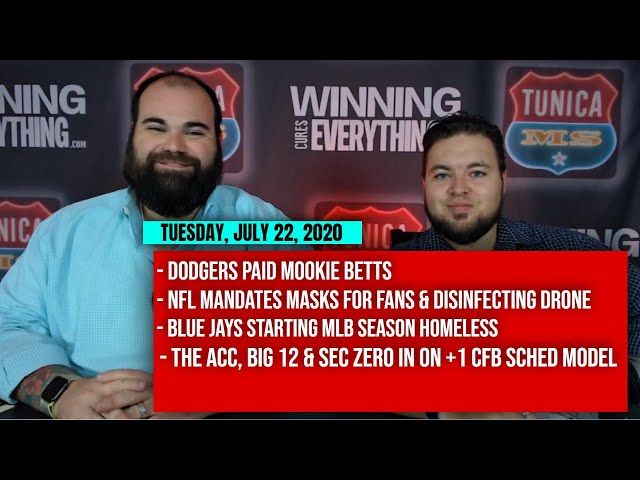 7/22 Mookie Betts, NFL requiring masks, Blue Jays have no home, College Football +1 schedule?