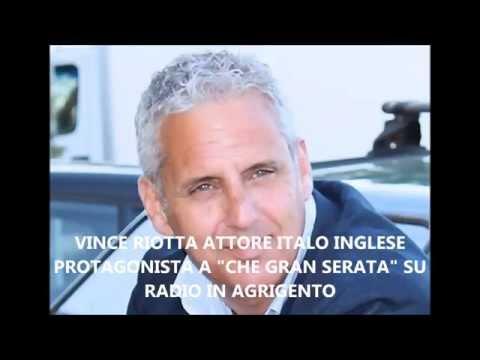 """VINCE RIOTTA GRANDE ATTORE ITALO INGLESE PROTAGONISTA A """"CHE GRAN SERATA"""" SU RADIO IN AGRIGENTO"""