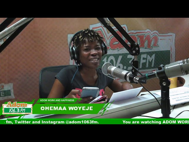 ADOM WORK AND HAPPINESS WITH OHEMAA WOYEJE on Adom FM (25-9-18)