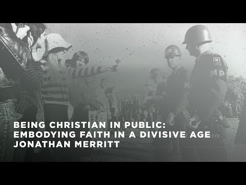 Being Christian in Public: Embodying Faith in a Divisive Age - Jonathan Merritt