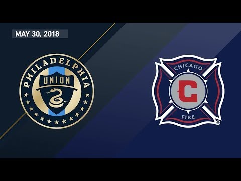 HIGHLIGHTS: Philadelphia Union vs. Chicago Fire | May 30, 2018