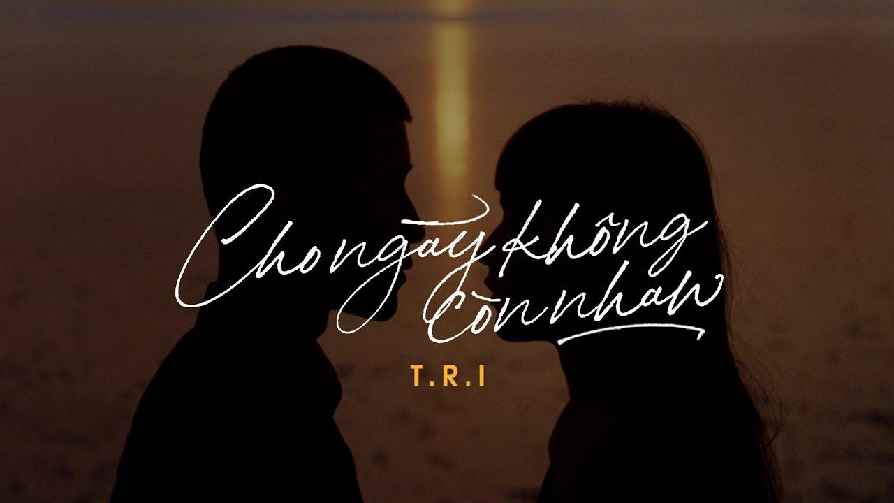 Download T.R.I - CHO NGÀY KHÔNG CÒN NHAU (ft. Tiêu Viết Trường An) [Lyrics Video]