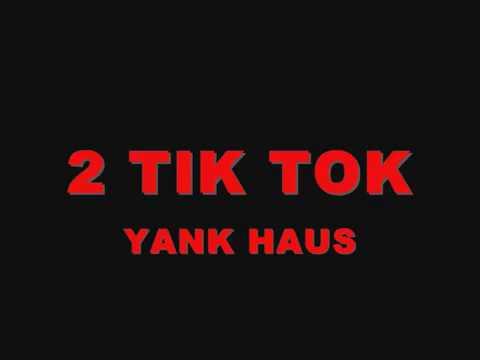 [[2 TIK TOK -  YANK HAUS]]