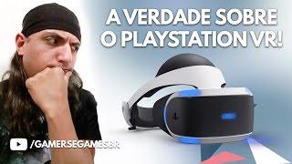 A verdade sobre o PlayStation VR - Gamers & Games