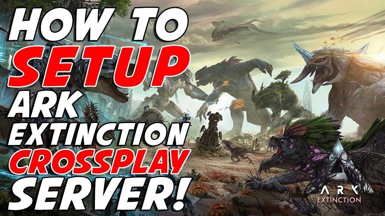 How To Setup Ark: Extinction CROSSPLAY Server | The Gaming VUE
