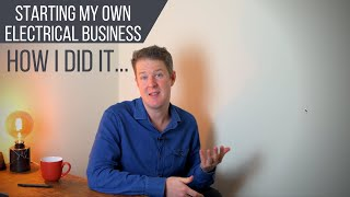 How To Start An Electrical Business - My Story