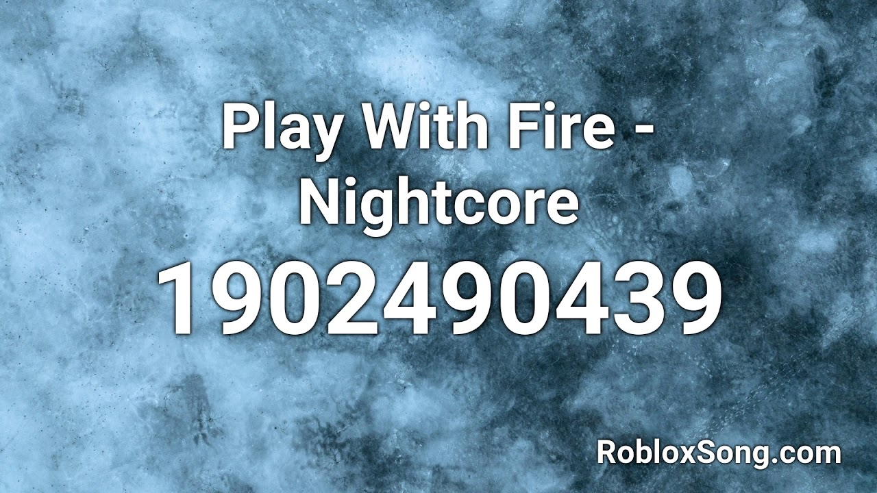 Play With Fire Nightcore Roblox Id Music Code Youtube