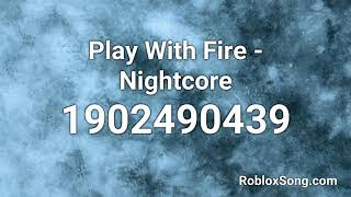 Play With Fire - 【Nightcore】 Roblox ID - Music Code