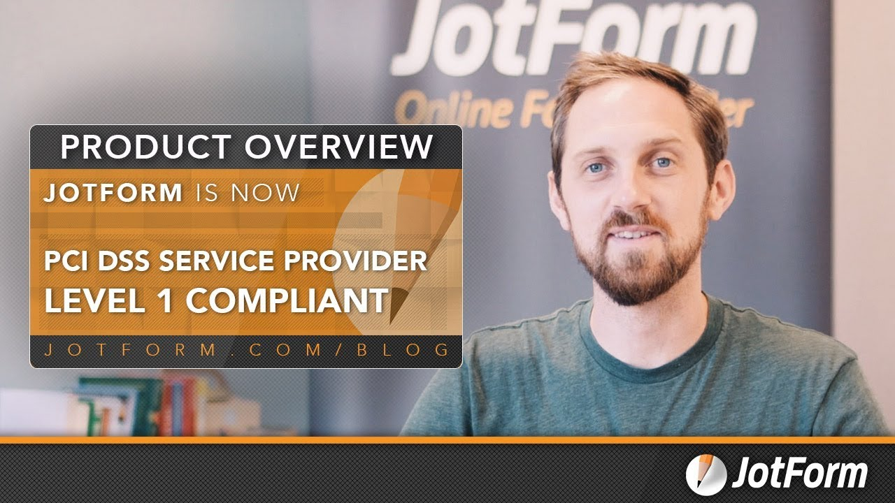 JotForm is PCI DSS Service Provider Level 1 Compliant