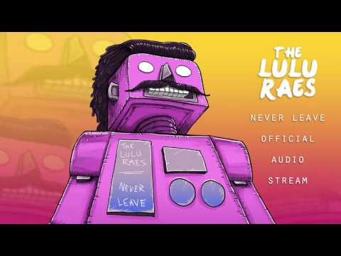 The Lulu Raes - Never Leave (Official Audio Stream)