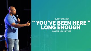 """YOU'VE BEEN HERE LONG ENOUGH"" :: Guest Speaker -- Pastor Ken Nether"