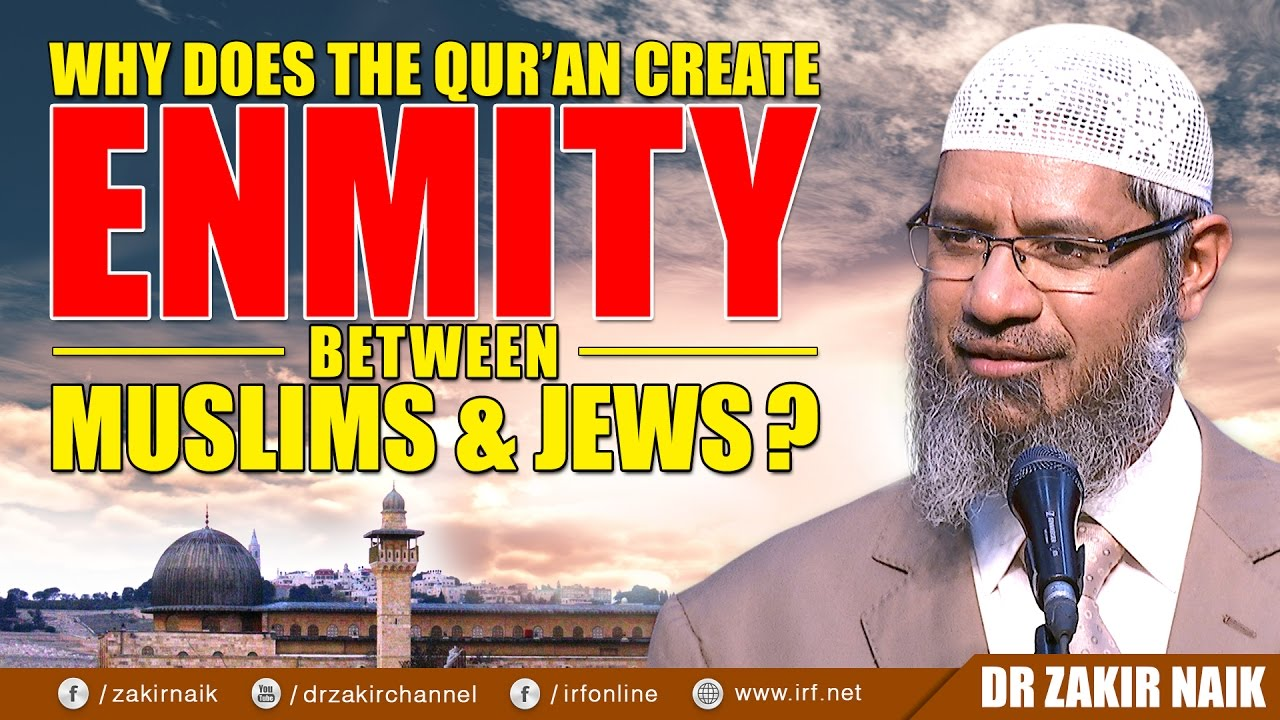 WHY DOES THE QUR'AN CREATE ENMITY BETWEEN MUSLIMS & JEWS? - DR ZAKIR NAIK