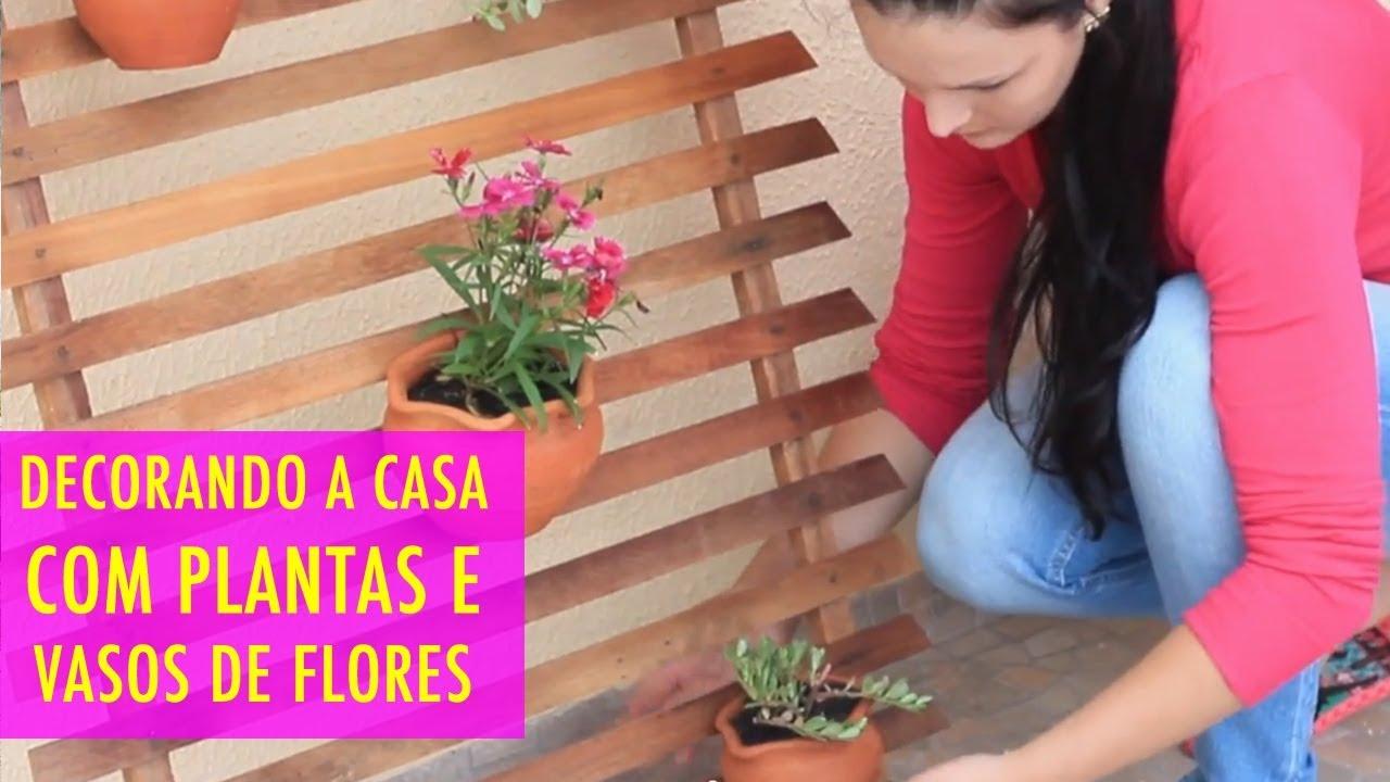 Como eu decoro minha casa com plantas e vasos de flores for Decorando casa