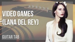 easy guitar tab: how to play video games by lana del rey
