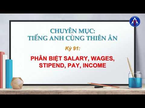 [TIẾNG ANH CÙNG THIÊN ÂN] - Kỳ 91 : Phân Biệt Salary, Wages, Stipend, Pay & Income Trong Tiếng Anh