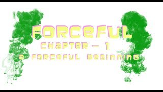 Forceful - Season 1, Chapter 1: A Forceful Beginning