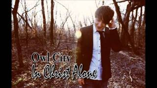 Owl City - In Christ Alone Cover [Download] [HD]