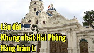 Cận Cảnh Tòa Lâu đài Khủng nhất Hải Phòng- Hàng Trăm Tỉ || vietnam travel || Cao Trí Minh
