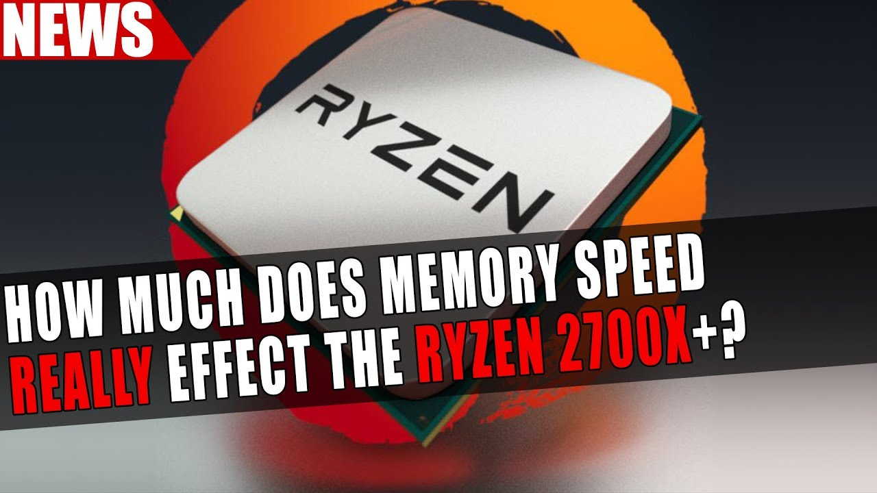 Ryzen 7 2700X | A Look at How Much Memory REALLY Impacts Performance