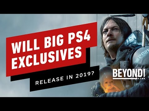 Will PS4's Biggest Exclusives Come Out in 2019? - Beyond 574