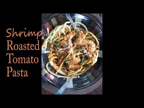 Shrimp Pasta Recipe with Roasted Tomatoes and Garlic