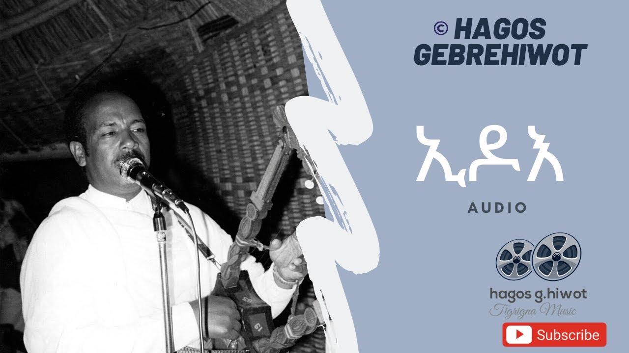 Download Hagos Gebrehiwot--Edo--ኢዶእ--Tigrigna Music