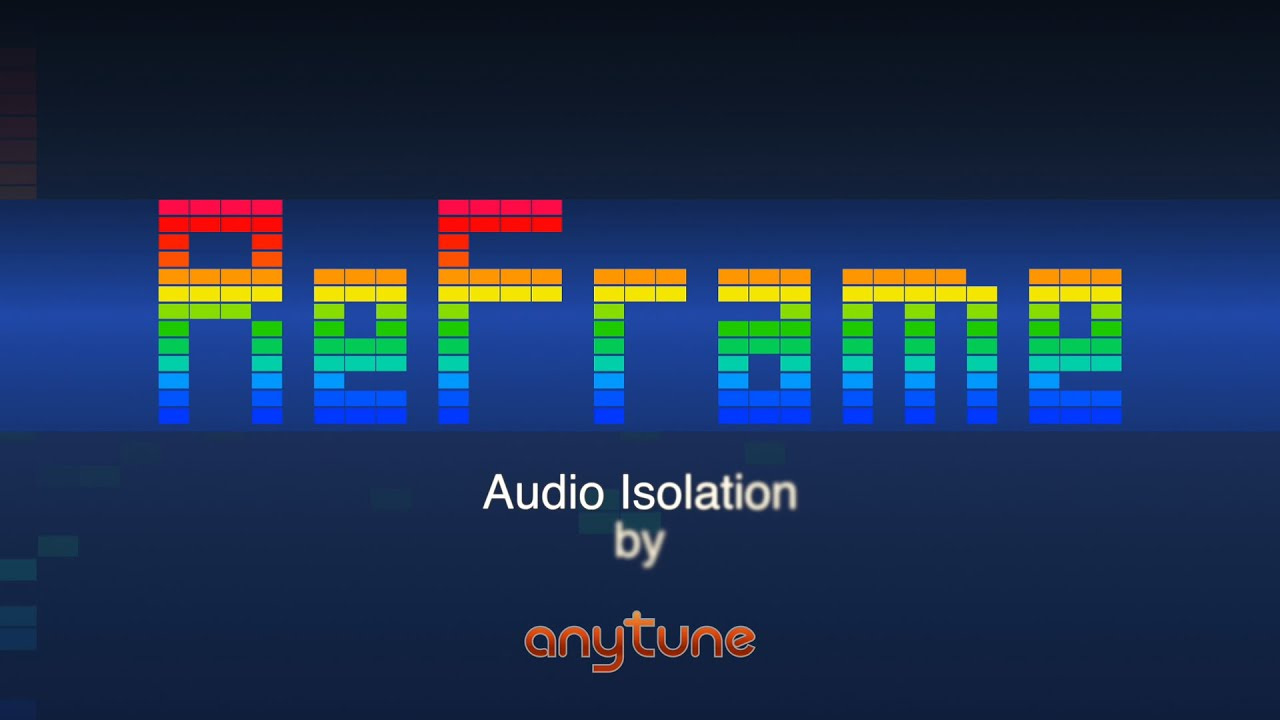 ReFrame – Audio Isolation – Anytune