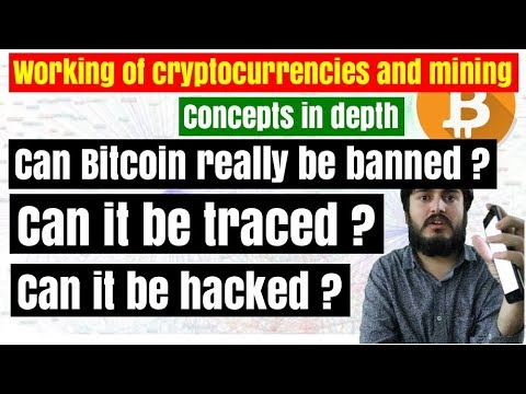 Can Bitcoin really be banned ? traced ? hacked ? In depth study of working of cryptocurrencies
