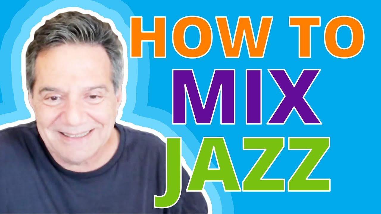 HOW TO MIX A JAZZ RECORD - BALANCE IS KEY!