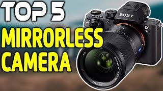 5 Best Mirrorless Cameras in 2019