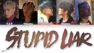 BIGBANG (빅뱅) - STUPID LIAR (Color Coded Lyrics Eng/Rom/Han)
