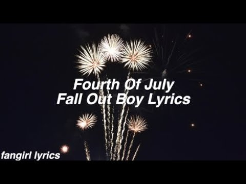Fourth Of July || Fall Out Boy Lyrics