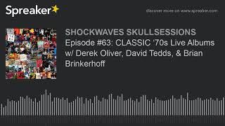 Episode #63: CLASSIC '70s Live Albums w/ Derek Oliver, David Tedds, & Brian Brinkerhoff