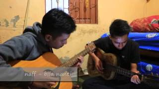 naff - bila nanti kau milikku (cover:samuel ft indra)