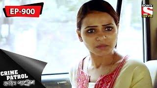 Crime Patrol - ক্রাইম প্যাট্রোল - Bengali - Ep 900 - 07th July, 2018