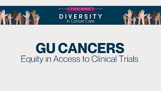 Diversity in Cancer Care | Genitourinary Cancers | Equity in Access to Clinical Trials