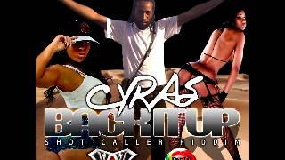 Download CYRAS - BACK IT UP [SHOT CALLER RIDDIM PROD BY WUNDAH] - October 2012 MP3 song and Music Video