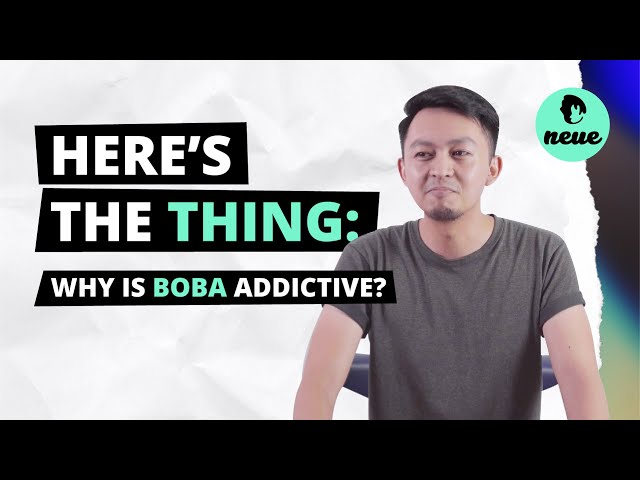 HERE'S THE THING: Why is Boba Addictive?