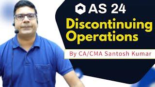 AS 24  Discontinuing Operations   by Santosh kumar (CA/CMA)