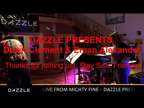 Dazzle Presents - Dawn Clement & Eman Alexander -  Live from Mighty Fine