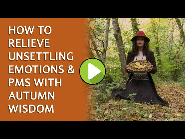 How to relieve unsettling emotions and PMS with Autumn Wisdom and a blissful Water Ceremony