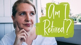 Wait, Am I Retired? - (FIRE - Financial Independence Retire Early)